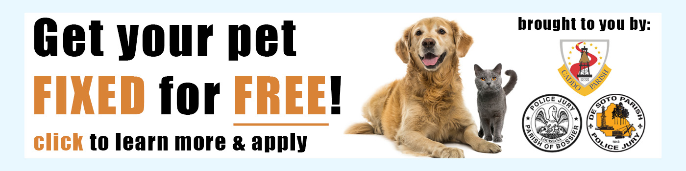 Get your pet FIXED for FREE! Click to learn more & apply. Brought to you by: Caddo Parish, Parish of Bossier Police Jury, and De Soto Parish Police Jury